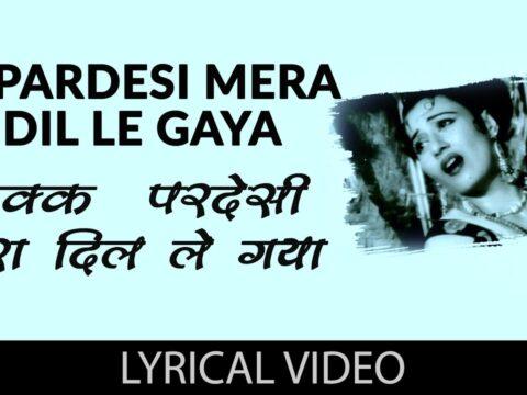 Ek-pardesi-mera-dil-le-gaya-Lyrics